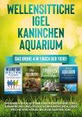 eBook: Wellensittiche   Igel   Kaninchen   Aquarium: Das große 4 in 1 Buch der Tiere! Erfahren Sie alles üb