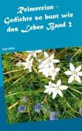 ebook: Reimereien - Gedichte so bunt wie das Leben Band 2