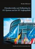 eBook: Charakteristika und Zielkatalog des EU-Systems und der EU-Außenpolitik