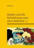 ebook: Sophie und die Krimifrauen vom alten Bahnhof -3 -