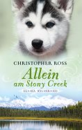 eBook: Alaska Wilderness - Allein am Stony Creek (Bd. 3)