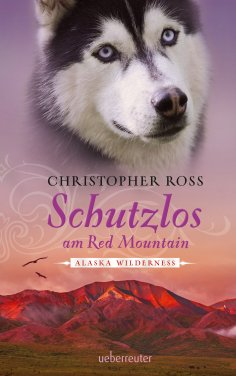 eBook: Alaska Wilderness - Schutzlos am Red Mountain (Bd. 4)