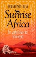 ebook: Sunrise Africa - Die weiße Löwin der Serengeti (Bd. 1)
