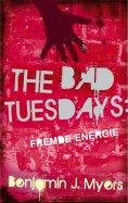 eBook: The Bad Tuesdays: Fremde Energie