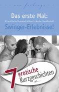 """eBook: 7 erotische Kurzgeschichten aus: """"Das erste Mal: Swinger-Erlebnisse!"""""""