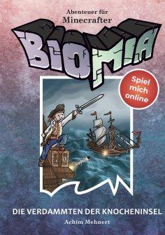 ebook: BIOMIA - Abenteuer für Minecraft Spieler: #4 Die Verdammten der Knocheninsel.