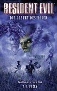 ebook: Resident Evil Sammelband Band 1: Die Geburt des Bösen