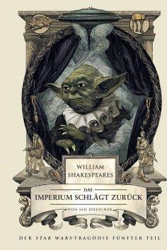 eBook: William Shakespeares Star Wars: Das Imperium schlägt zurück - Ein wahrhaft gelungenes Stück