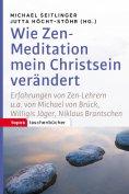 ebook: Wie Zen-Meditation mein Christsein verändert
