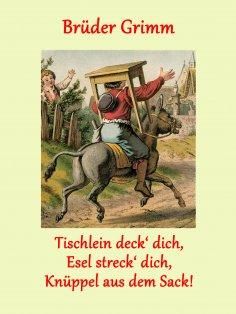 ebook: Tischlein deck' dich, Esel streck' dich, Knüppel aus dem Sack!