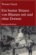 ebook: Ein bunter Strauss von Blumen mit und ohne Dornen