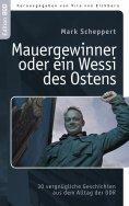 eBook: Der Mauergewinner oder ein Wessi des Ostens