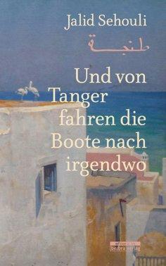 eBook: Und von Tanger fahren die Boote nach irgendwo