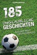 ebook: 185 Unglaubliche Geschichten aus der Welt des Fußballs