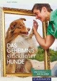 eBook: Das Geheimnis glücklicher Hunde