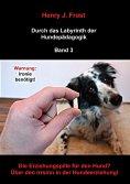 eBook: Die Erziehungspille für den Hund? Über den Irrsinn in der Hundeerziehung!