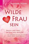 eBook: Wilde Frau sein - Bauch und Herz in Einklang bringen