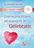 ebook: Das Innere Kind – Unerwünschtsein verwandeln in Geliebtsein