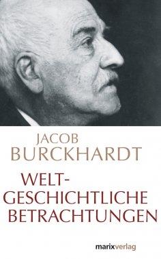 eBook: Weltgeschichtliche Betrachtungen