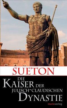 eBook: Die Kaiser der Julisch-Claudischen Dynastie