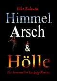 eBook: Himmel, Arsch und Hölle!