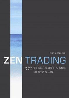 eBook: ZENTrading - Die Kunst, den Markt zu nutzen und davon zu leben