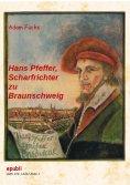 eBook: Hans Pfeffer, Scharfrichter zu Braunschweig