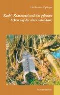 ebook: Kathi, Krawuzzel und das geheime Leben auf der alten Sanddüne