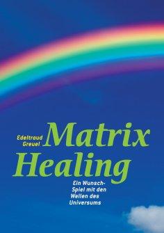 eBook: Die Welt von Matrix Healing