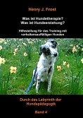 eBook: Was ist Hundetherapie? Was ist Hundeerziehung? - Hilfestellung für das Training mit verhaltensauffäl