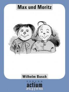 eBook: Max und Moritz - Eine Bubengeschichte in sieben Streichen