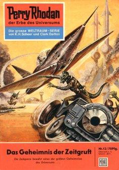 eBook: Perry Rhodan 12: Das Geheimnis der Zeitgruft (Heftroman)