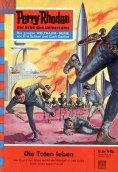 eBook: Perry Rhodan 56: Die Toten leben (Heftroman)