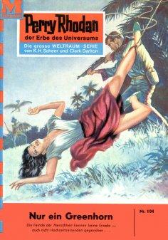 eBook: Perry Rhodan 104: Nur ein Greenhorn