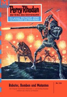 ebook: Perry Rhodan 133: Roboter, Bomben und Mutanten