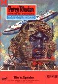eBook: Perry Rhodan 250: Die sechste Epoche (Heftroman)