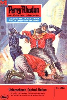 eBook: Perry Rhodan 293: Unternehmen Central-Station