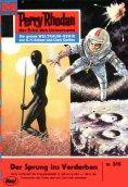 eBook: Perry Rhodan 316: Der Sprung ins Verderben (Heftroman)