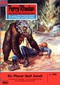 eBook: Perry Rhodan 329: Ein Planet läuft Amok