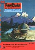eBook: Perry Rhodan 466: Die Stadt und das Raumschiff