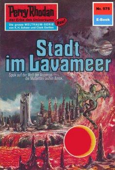 ebook: Perry Rhodan 575: Stadt im Lavameer