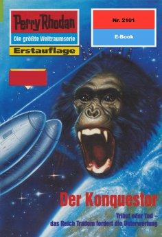 eBook: Perry Rhodan 2101: Der Konquestor