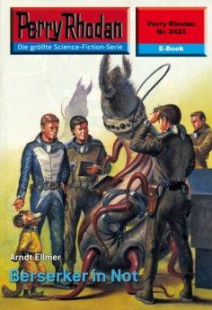 ebook: Perry Rhodan 2423: Berserker in Not