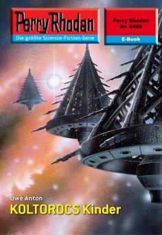 eBook: Perry Rhodan 2468: KOLTOROCS Kinder