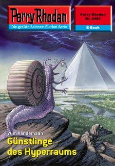 eBook: Perry Rhodan 2481: Günstlinge des Hyperraums