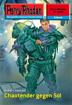 eBook: Perry Rhodan 2496: Chaotender gegen Sol