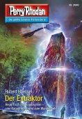 ebook: Perry Rhodan 2840: Der Extraktor