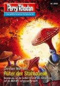 ebook: Perry Rhodan 2858: Hüter der Stahlquelle