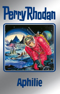 ebook: Perry Rhodan 81: Aphilie (Silberband)