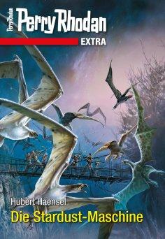 ebook: Perry Rhodan-Extra: Die Stardust-Maschine